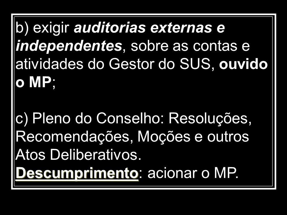 b) exigir auditorias externas e independentes, sobre as contas e atividades do Gestor do SUS, ouvido o MP;