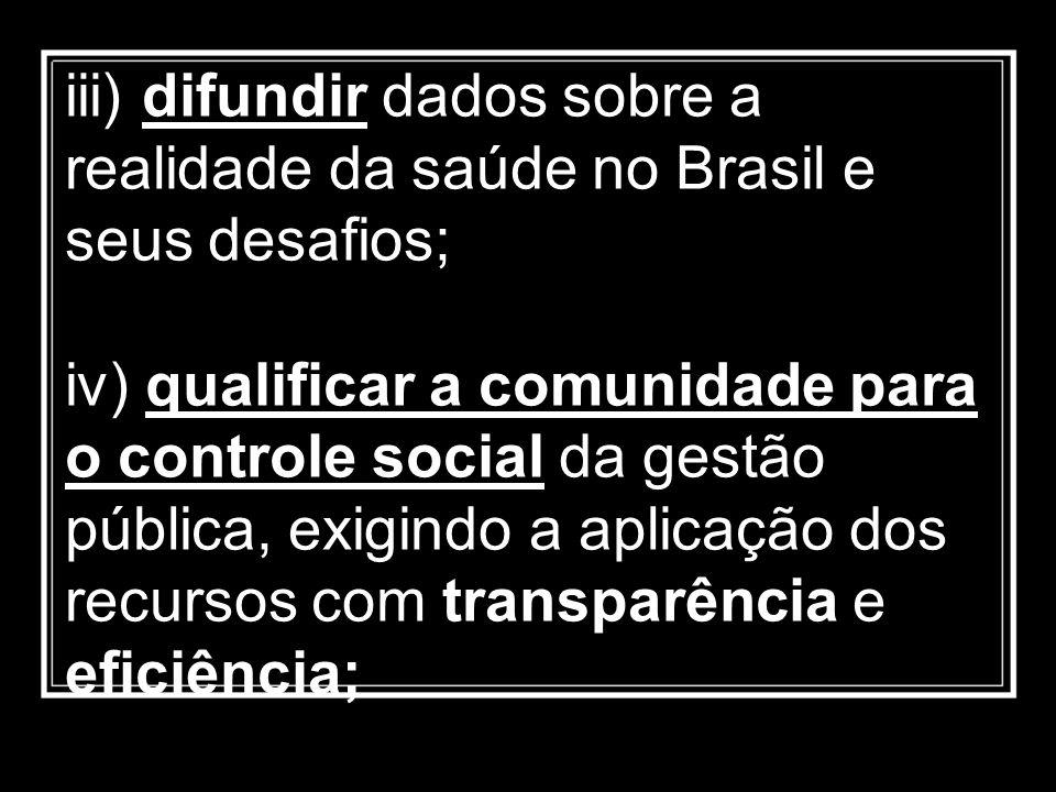 iii) difundir dados sobre a realidade da saúde no Brasil e seus desafios;