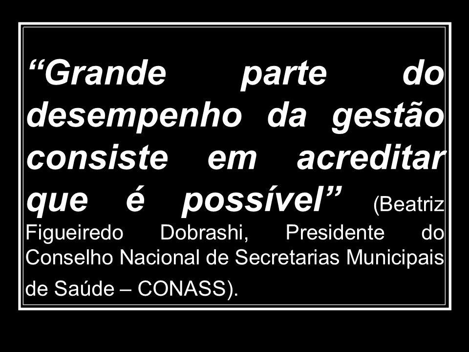 Grande parte do desempenho da gestão consiste em acreditar que é possível (Beatriz Figueiredo Dobrashi, Presidente do Conselho Nacional de Secretarias Municipais de Saúde – CONASS).