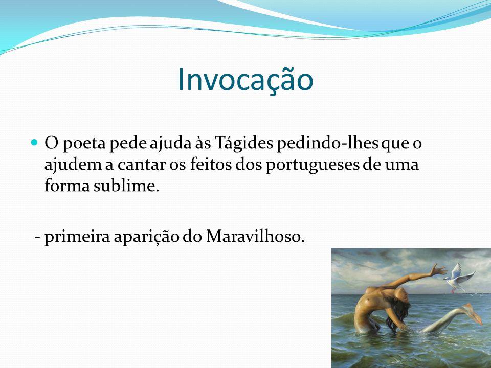 Invocação O poeta pede ajuda às Tágides pedindo-lhes que o ajudem a cantar os feitos dos portugueses de uma forma sublime.