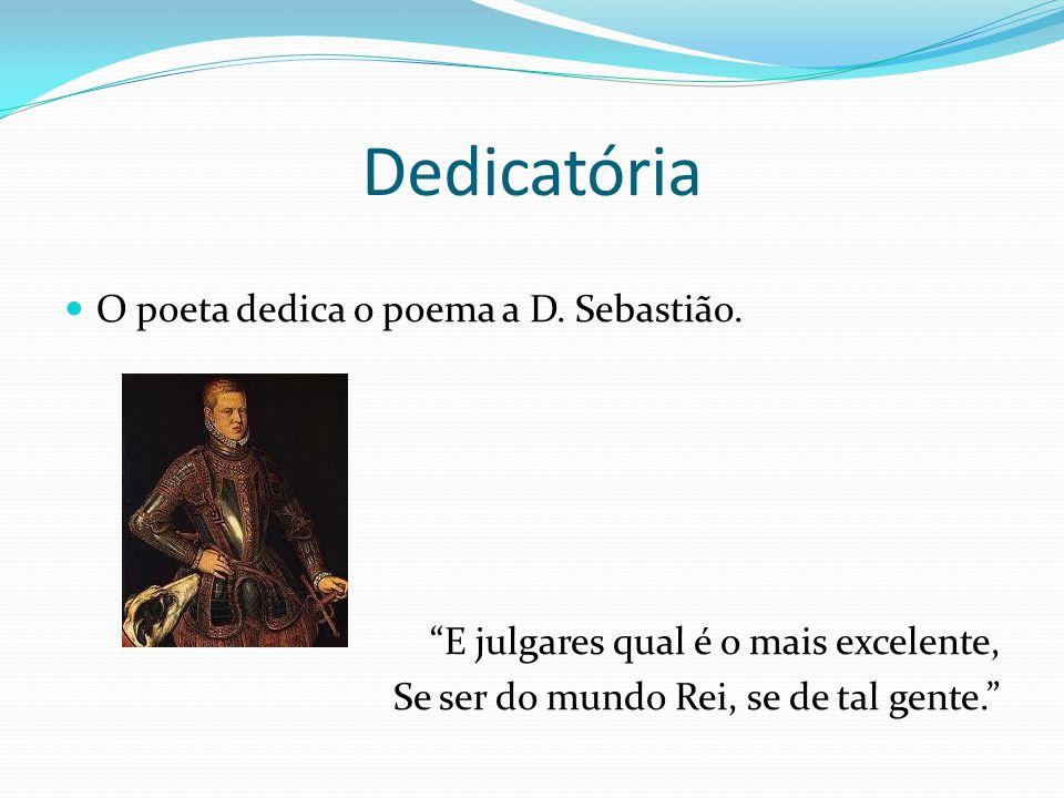 Dedicatória O poeta dedica o poema a D. Sebastião.