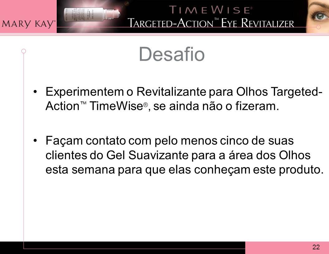 Desafio Experimentem o Revitalizante para Olhos Targeted-Action™ TimeWise®, se ainda não o fizeram.