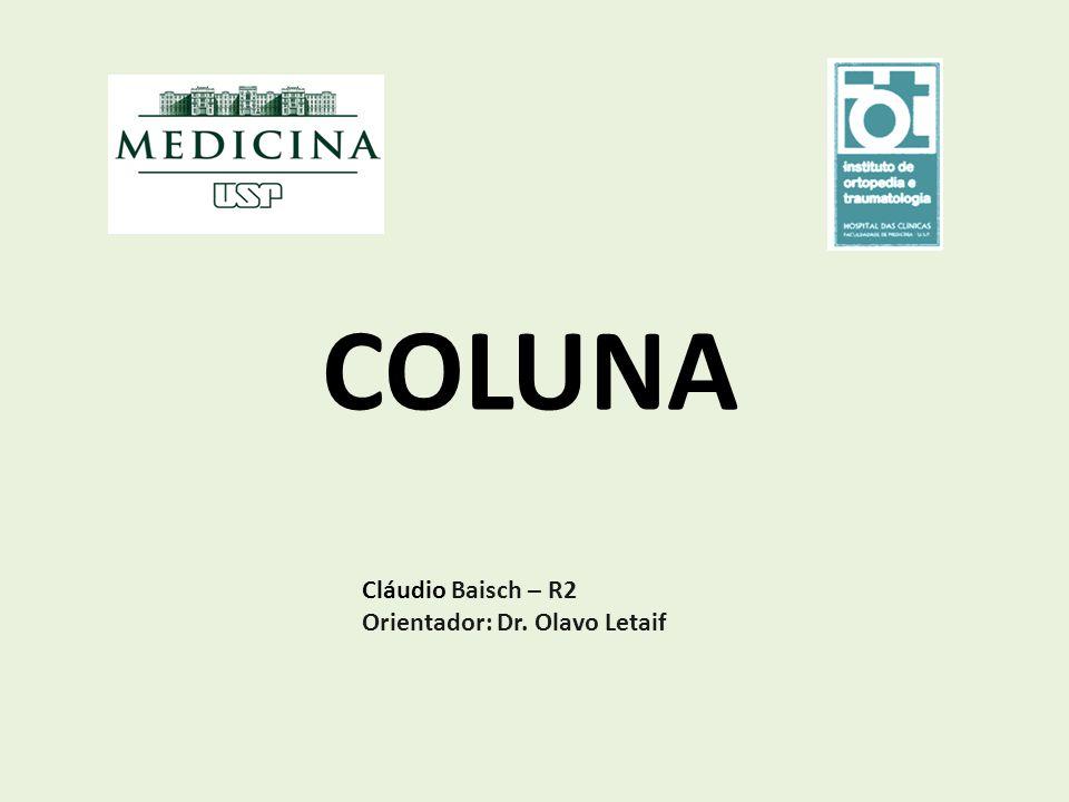 COLUNA Cláudio Baisch – R2 Orientador: Dr. Olavo Letaif