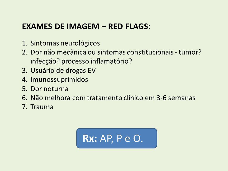 Rx: AP, P e O. EXAMES DE IMAGEM – RED FLAGS: Sintomas neurológicos