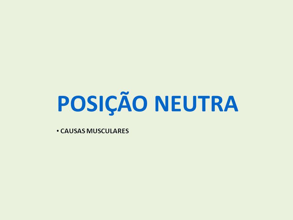 POSIÇÃO NEUTRA CAUSAS MUSCULARES