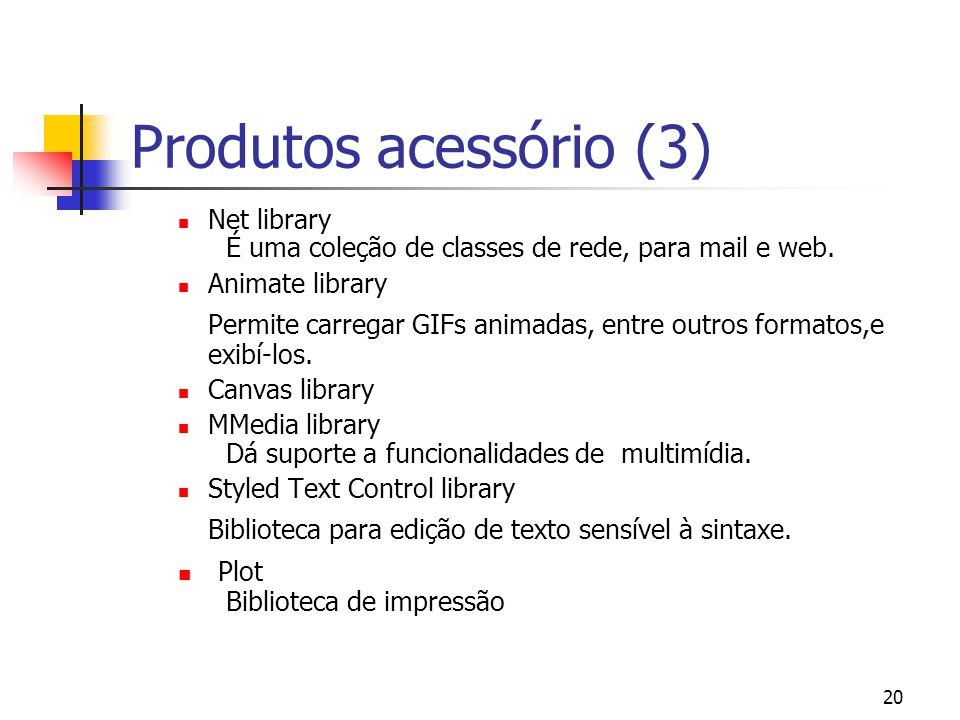 Produtos acessório (3) Net library. É uma coleção de classes de rede, para mail e web. Animate library.