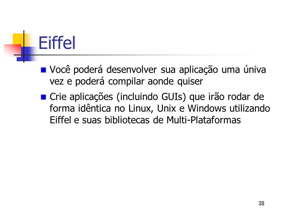 Eiffel Você poderá desenvolver sua aplicação uma úniva vez e poderá compilar aonde quiser.