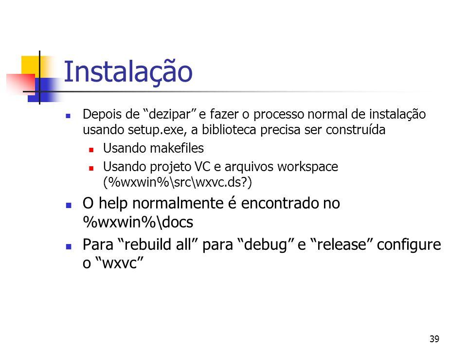 Instalação O help normalmente é encontrado no %wxwin%\docs