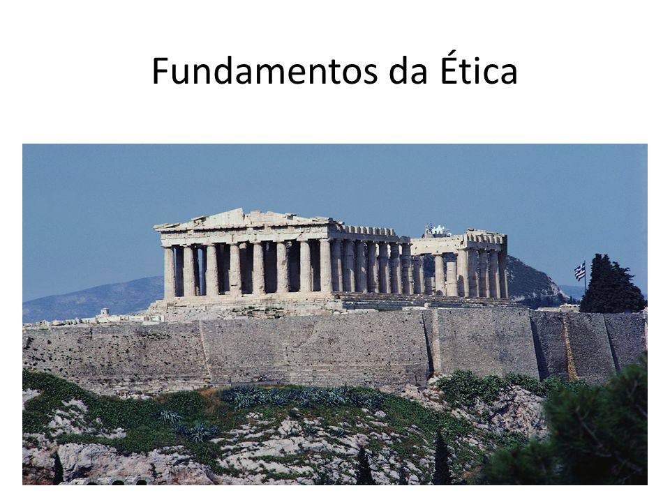 Fundamentos da Ética There are fundamental aspects about ethics discussion. We will review these first before we discuss our reading.