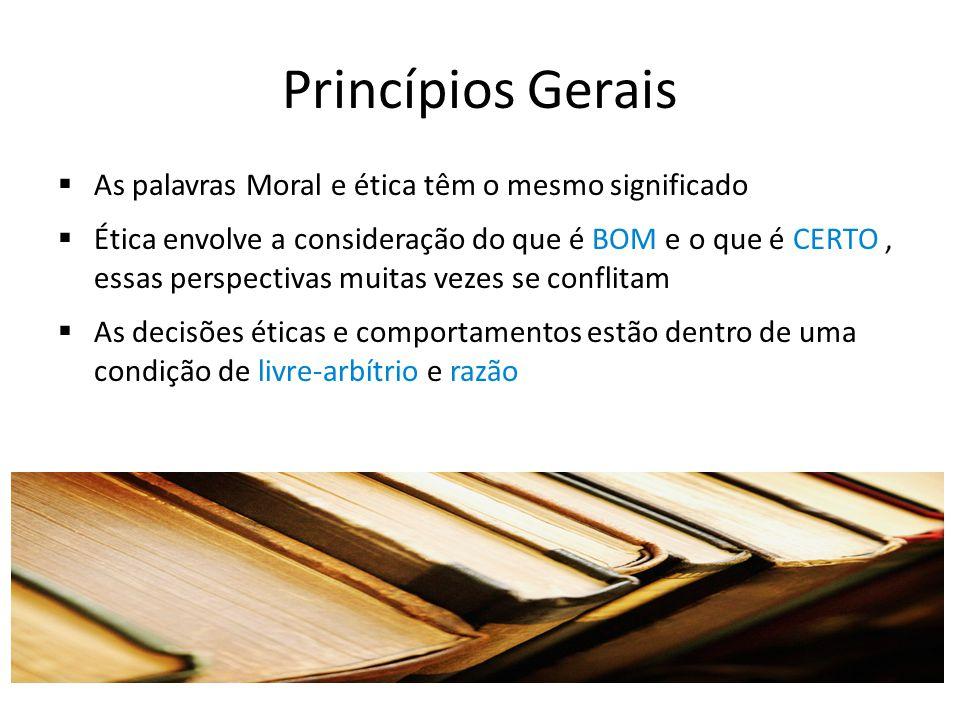 Princípios Gerais As palavras Moral e ética têm o mesmo significado