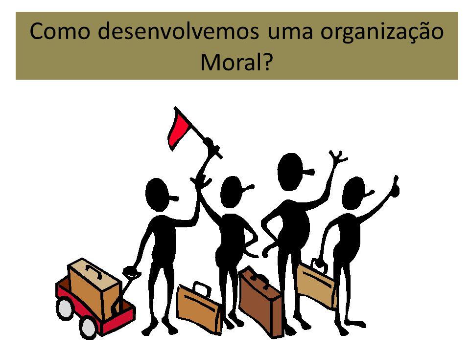 Como desenvolvemos uma organização Moral