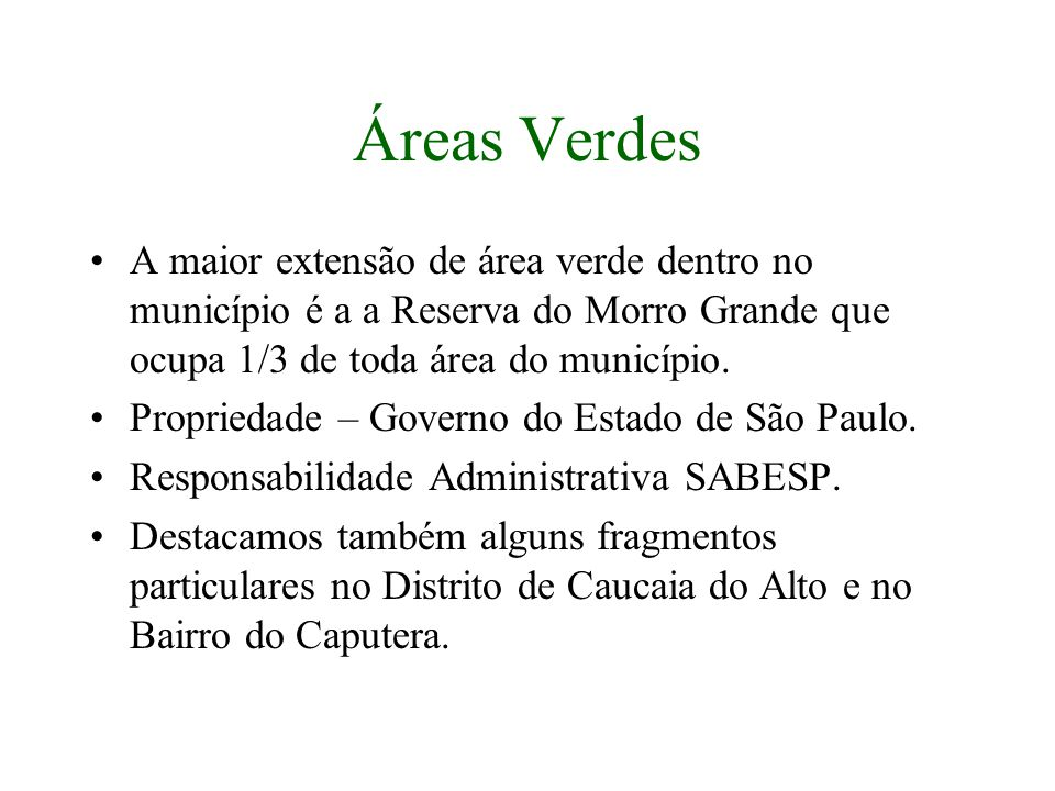 Áreas Verdes A maior extensão de área verde dentro no município é a a Reserva do Morro Grande que ocupa 1/3 de toda área do município.