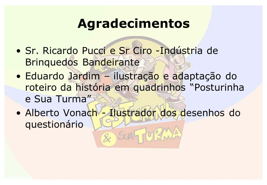 Agradecimentos Sr. Ricardo Pucci e Sr Ciro -Indústria de Brinquedos Bandeirante.