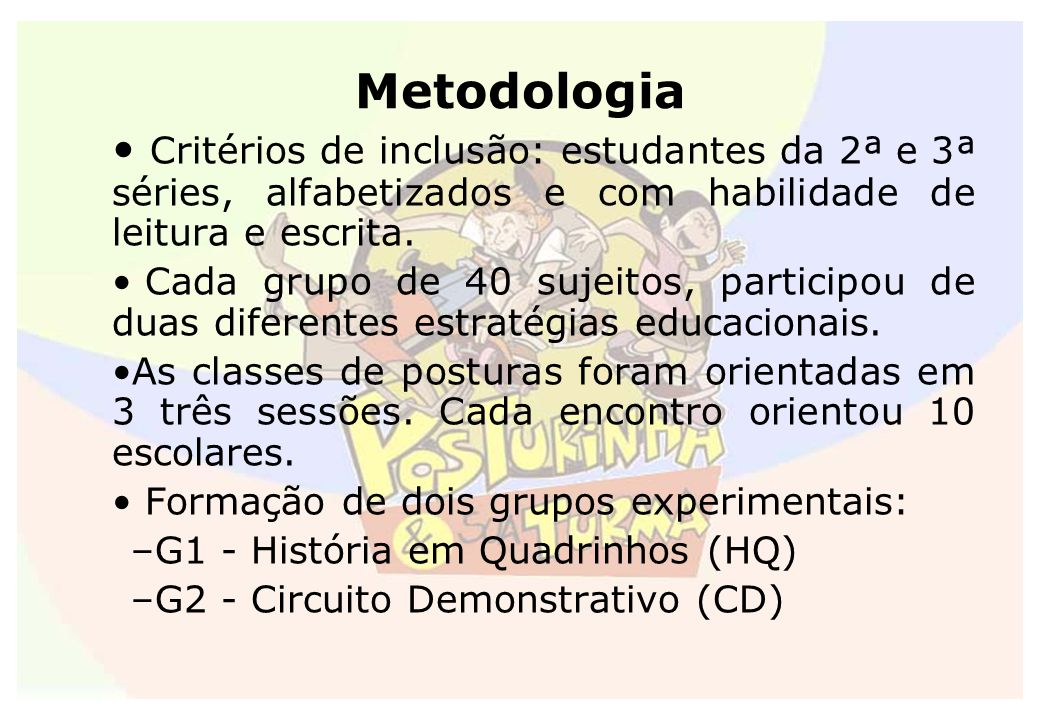 Metodologia Critérios de inclusão: estudantes da 2ª e 3ª séries, alfabetizados e com habilidade de leitura e escrita.