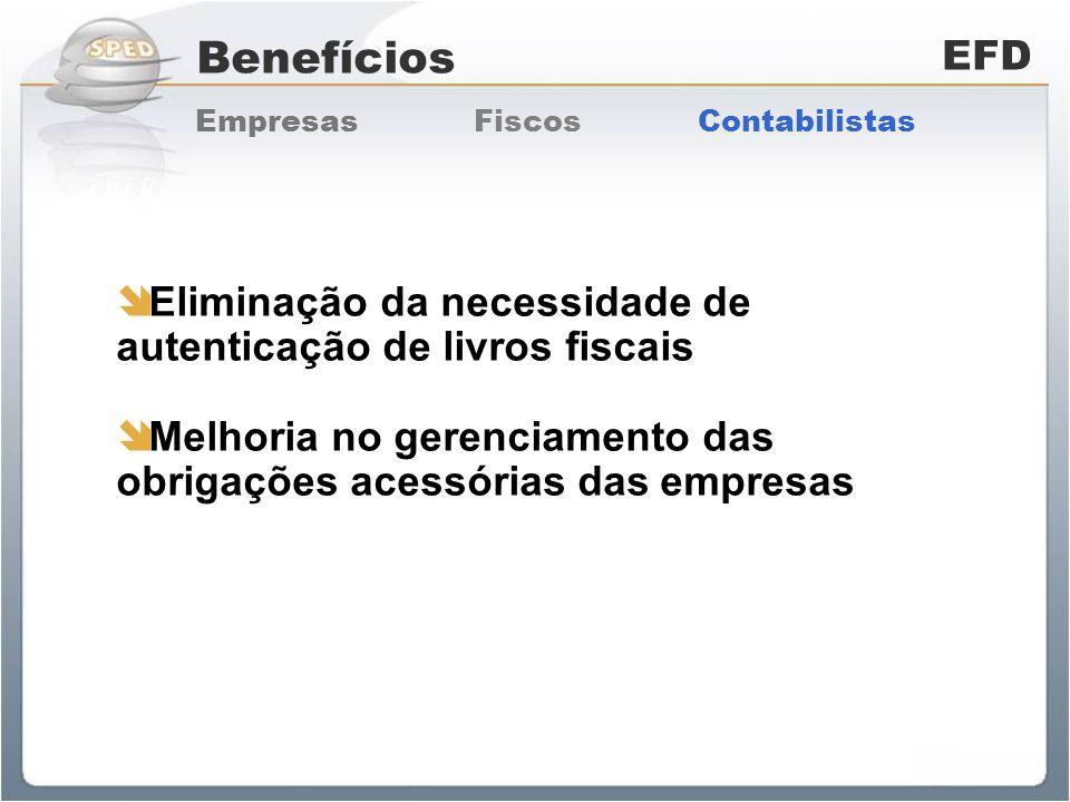 Benefícios EFD. Empresas Fiscos Contabilistas. Eliminação da necessidade de autenticação de livros fiscais.