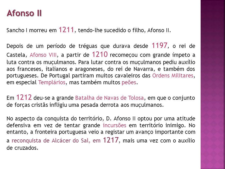 Afonso II Sancho I morreu em 1211, tendo-lhe sucedido o filho, Afonso II.