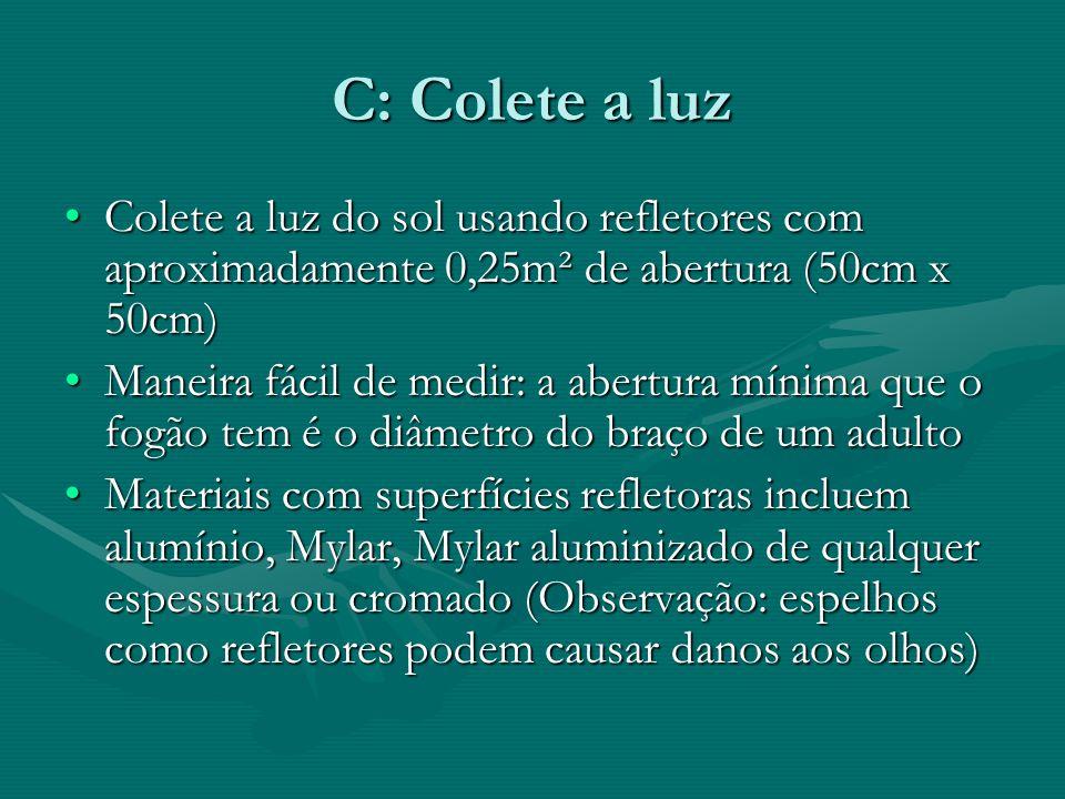 C: Colete a luz Colete a luz do sol usando refletores com aproximadamente 0,25m² de abertura (50cm x 50cm)