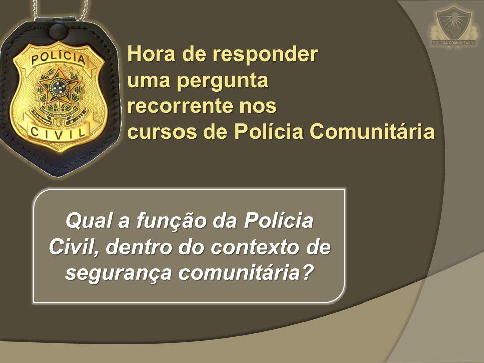 Hora de responder uma pergunta recorrente nos cursos de Polícia Comunitária