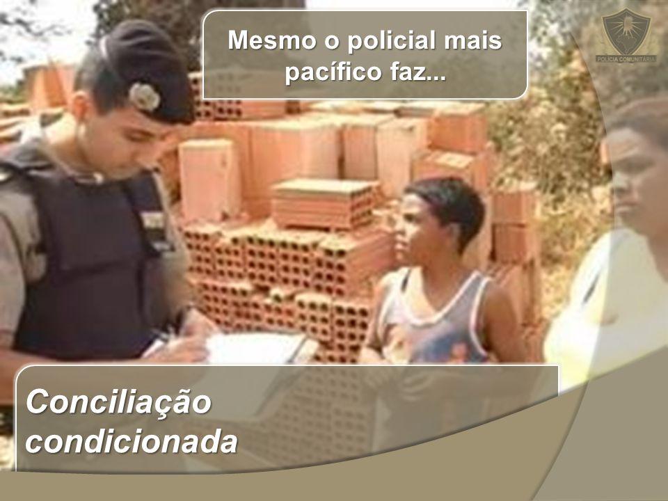 Mesmo o policial mais pacífico faz...