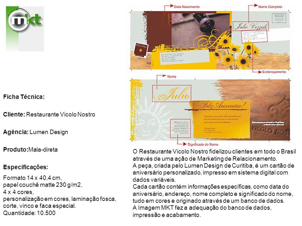 Ficha Técnica: Cliente: Restaurante Vicolo Nostro. Agência: Lumen Design. Produto:Mala-direta. Especificações: