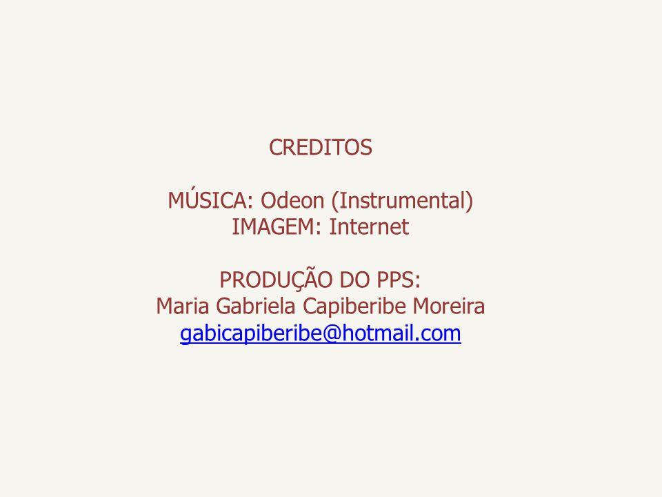 MÚSICA: Odeon (Instrumental) IMAGEM: Internet PRODUÇÃO DO PPS:
