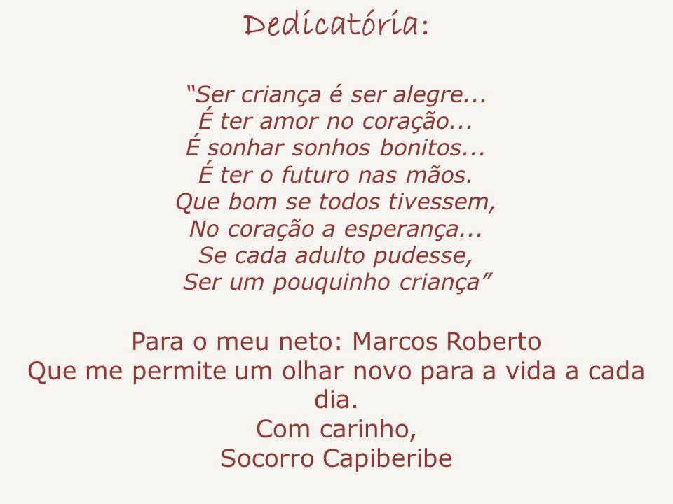 Dedicatória: Para o meu neto: Marcos Roberto