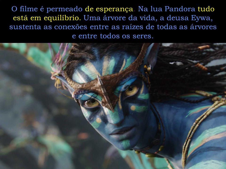 O filme é permeado de esperança. Na lua Pandora tudo está em equilíbrio.