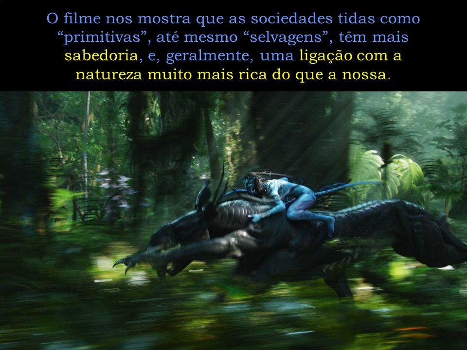 O filme nos mostra que as sociedades tidas como primitivas , até mesmo selvagens , têm mais sabedoria, e, geralmente, uma ligação com a natureza muito mais rica do que a nossa.