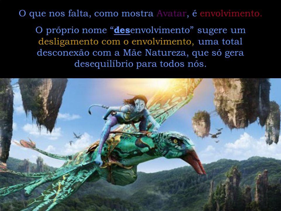 O que nos falta, como mostra Avatar, é envolvimento.