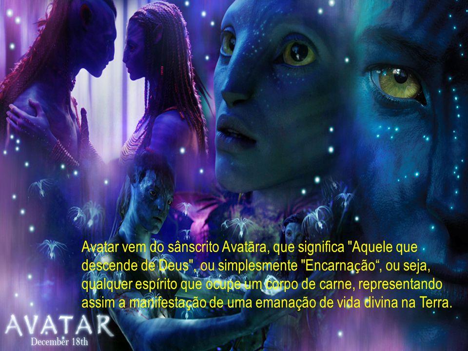 Avatar vem do sânscrito Avatāra, que significa Aquele que descende de Deus , ou simplesmente Encarnação , ou seja, qualquer espírito que ocupe um corpo de carne, representando assim a manifestação de uma emanação de vida divina na Terra.