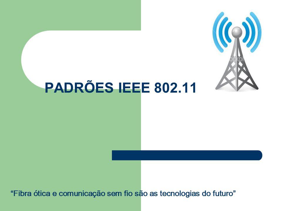 PADRÕES IEEE 802.11 Fibra ótica e comunicação sem fio são as tecnologias do futuro