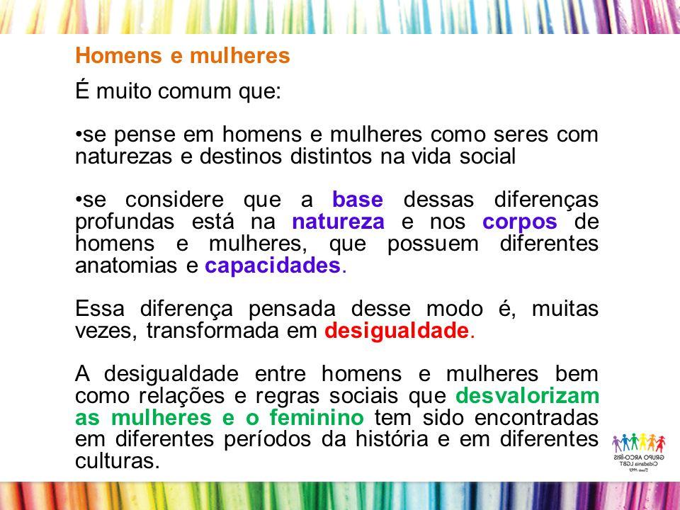 Homens e mulheres É muito comum que: se pense em homens e mulheres como seres com naturezas e destinos distintos na vida social.