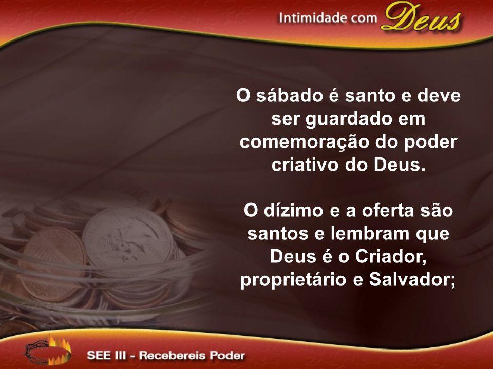 O sábado é santo e deve ser guardado em comemoração do poder criativo do Deus.