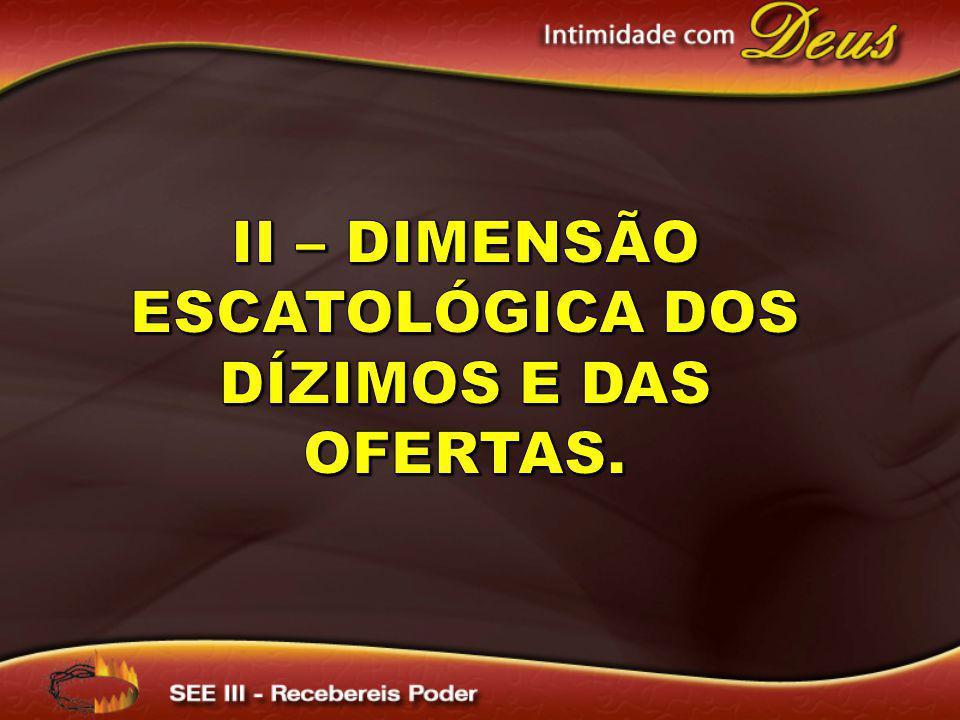 II – Dimensão escatológica dos dízimos e das ofertas.