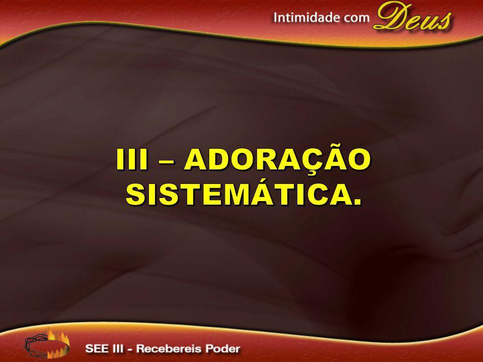 III – Adoração sistemática.