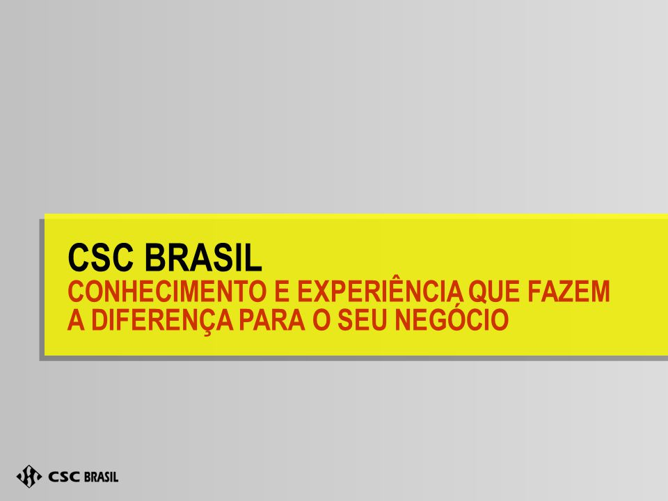 CSC BRASIL CONHECIMENTO E EXPERIÊNCIA QUE FAZEM A DIFERENÇA PARA O SEU NEGÓCIO