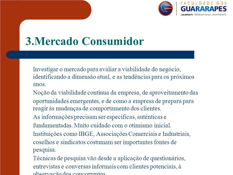 3.Mercado Consumidor Investigar o mercado para avaliar a viabilidade do negócio, identificando a dimensão atual, e as tendências para os próximos.
