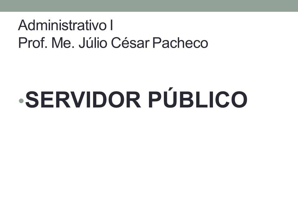 Administrativo I Prof. Me. Júlio César Pacheco
