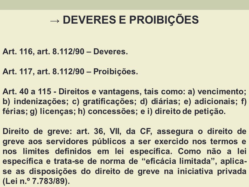 → DEVERES E PROIBIÇÕES Art. 116, art. 8.112/90 – Deveres.