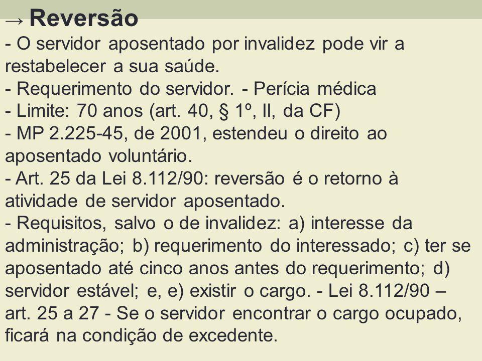 → Reversão - O servidor aposentado por invalidez pode vir a restabelecer a sua saúde. - Requerimento do servidor. - Perícia médica.
