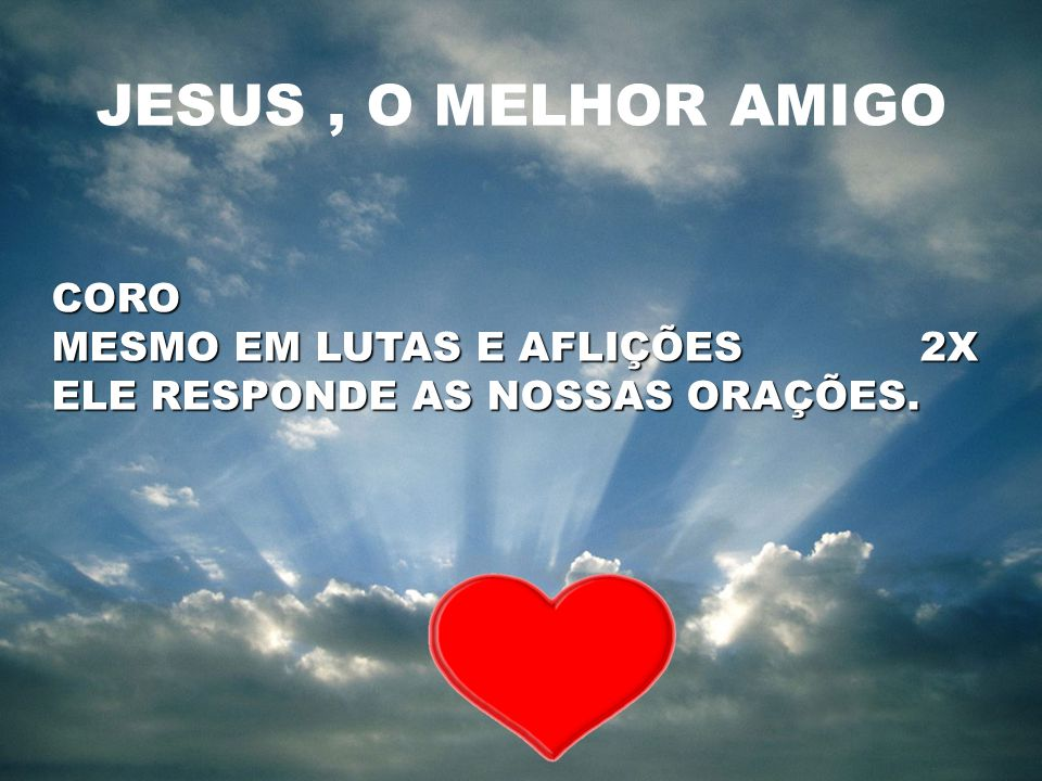 JESUS , O MELHOR AMIGO CORO MESMO EM LUTAS E AFLIÇÕES 2X