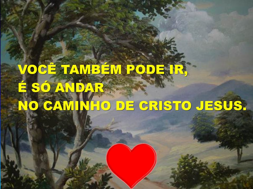 O SENHOR É O BOM PASTOR VOCÊ TAMBÉM PODE IR, É SÓ ANDAR NO CAMINHO DE CRISTO JESUS.