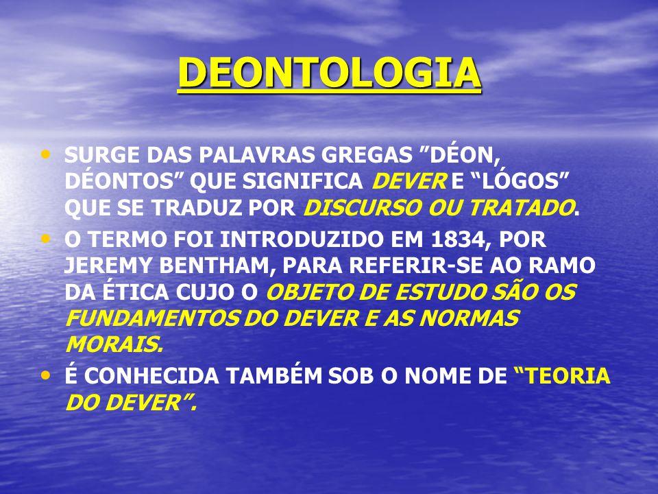 DEONTOLOGIA SURGE DAS PALAVRAS GREGAS DÉON, DÉONTOS QUE SIGNIFICA DEVER E LÓGOS QUE SE TRADUZ POR DISCURSO OU TRATADO.