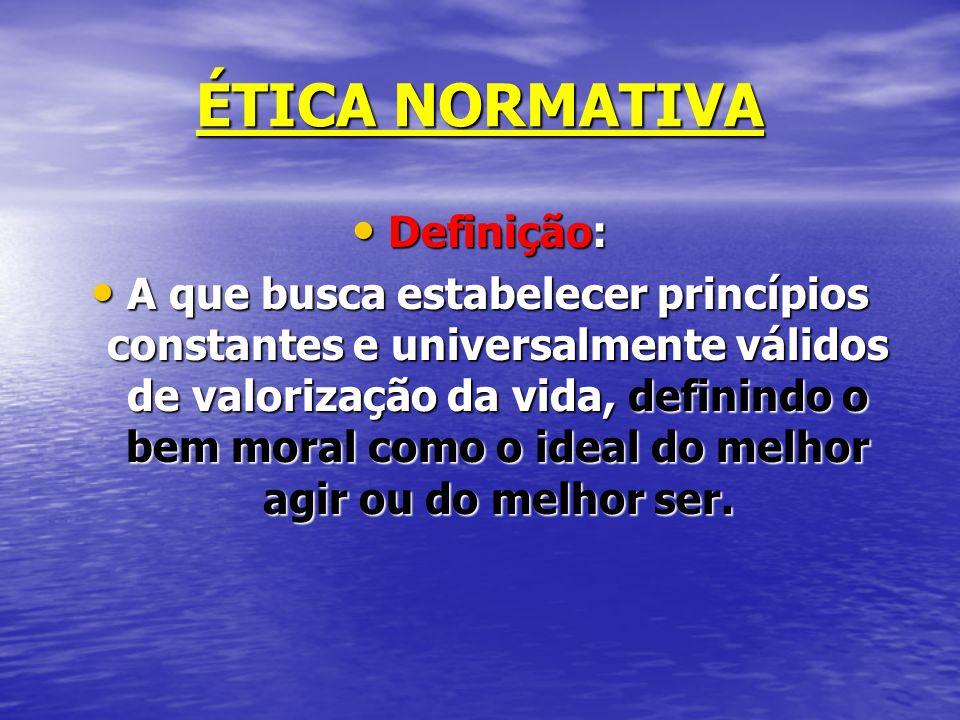 ÉTICA NORMATIVA Definição: