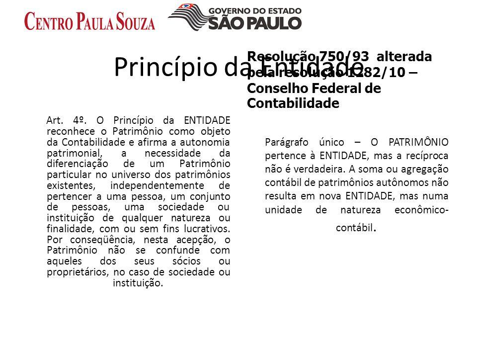 Princípio da Entidade Resolução 750/93 alterada pela resolução 1282/10 – Conselho Federal de Contabilidade.