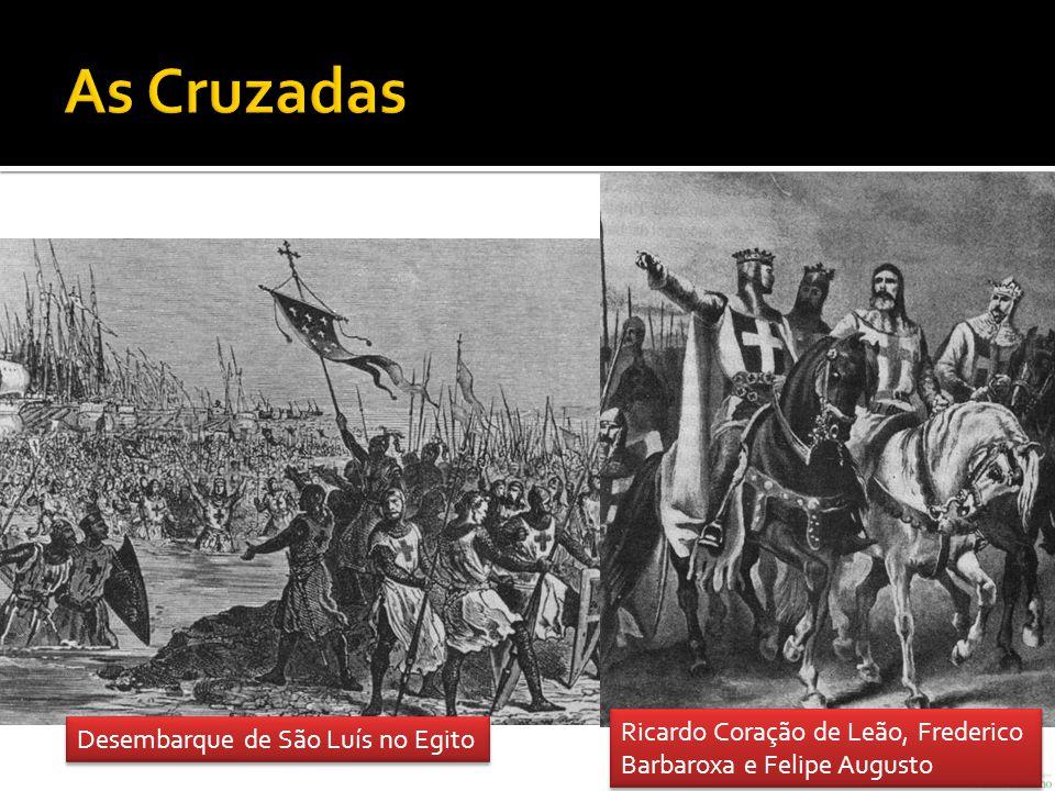 As Cruzadas Ricardo Coração de Leão, Frederico Barbaroxa e Felipe Augusto.