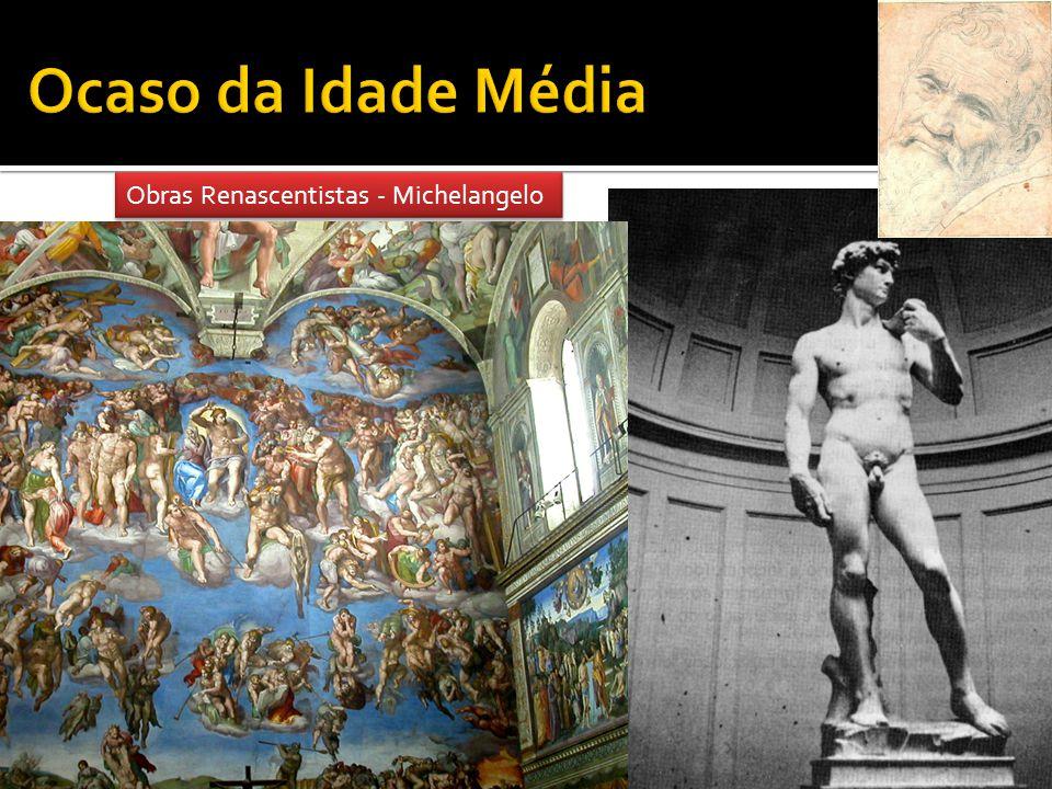 Ocaso da Idade Média Obras Renascentistas - Michelangelo