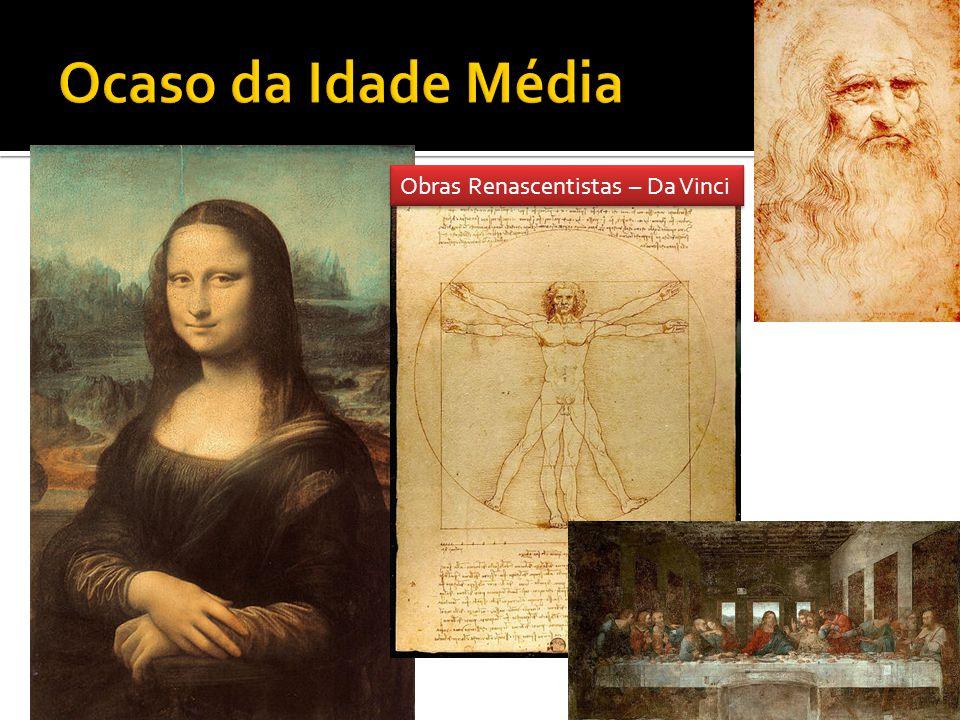 Ocaso da Idade Média Obras Renascentistas – Da Vinci