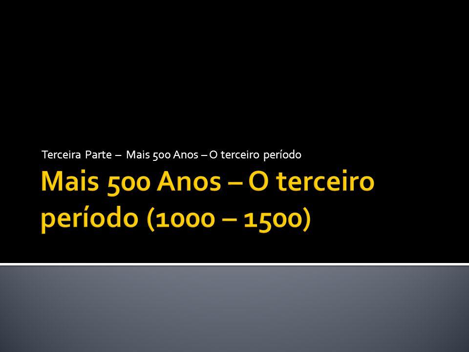Mais 500 Anos – O terceiro período (1000 – 1500)