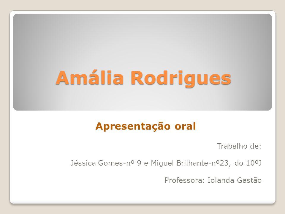 Amália Rodrigues Apresentação oral Trabalho de: